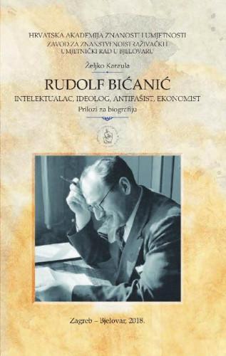 Rudolf Bićanić : intelektualac, ideolog, antifašist, ekonomist / Željko Karaula; [glavni i odgovorni urednik Slobodan Kaštela]