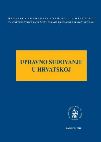 Upravno sudovanje u Hrvatskoj : okrugli stol održan 29. lipnja 2017. u palači Akademije u Zagrebu / uredio Jakša Barbić