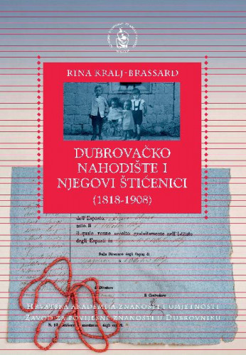 Dubrovačko nahodište i njegovi štićenici : (1818-1908) / Rina Kralj-Brassard ; [urednica Alica Wertheimer-Baletić]