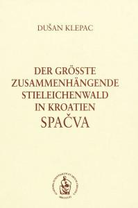 Der groesste zusammenhaengende Stieleichenwald in Kroatien : Spačva / Dušan Klepac ; [Uebersetzung in die deutsche Sprache Renata Barac-Peršin, Ivana Vajda