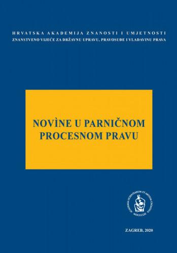 Novìne u parničnom procesnom pravu : okrugli stol održan 6. prosinca 2019. u palači Akademije u Zagrebu / uredio Jakša Barbić