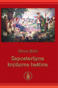 Zapostavljena književna baština : studije i članci / Anica Bilić