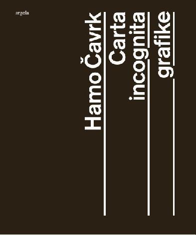 Hamo Čavrk: Carta incognita grafike / Hamo Čavrk; [predgovor, životopis i kataloška obrada Ružica Pepelko ; fotografije Branko Babić, Goran Vranić ; urednica Ružica Pepelko]