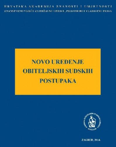 Novo uređenje obiteljskih sudskih postupaka : okrugli stol održan 5. svibnja 2014. u palači Akademije u Zagrebu ; uredio Jakša Barbić