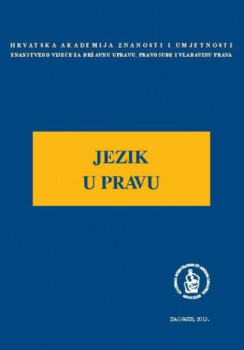 Jezik u pravu : okrugli stol održan 8. svibnja 2013. u palači Akademije u Zagrebu ; uredio Jakša Barbić