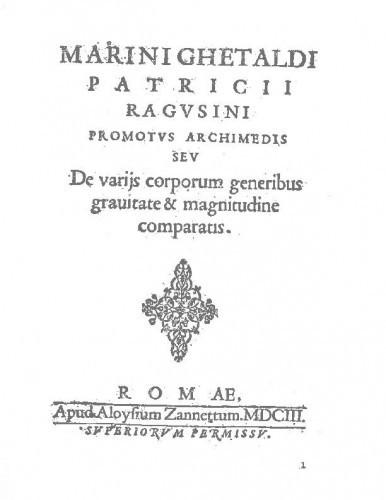 Marini Ghetaldi ... Promotus Archimedis seu De varijs corporum generibus gravitate & magnitudine comparatis