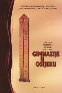 Gimnazije u Osijeku : ravnatelji, profesori i maturanti : 1729.-2000. / [autori Ljuba Radman...[et al.]; urednik Julijo Martinčić]