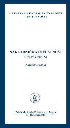 Nakladnička djelatnost u 2017. godini : katalog izložbe, Palača Akademije, Zagreb, 1. - 28. veljače 2018.