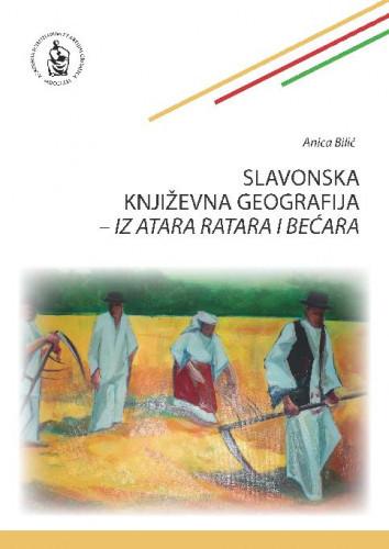 Slavonska književna geografija : iz atara ratara i bećara / Anica Bilić