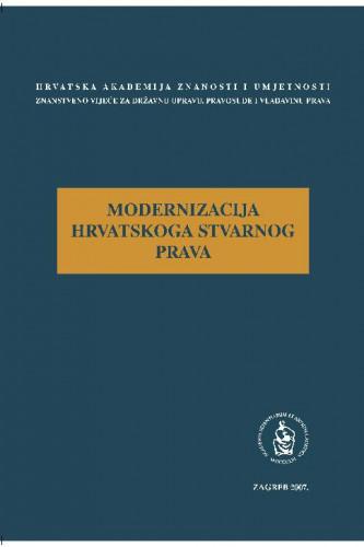 Modernizacija hrvatskoga stvarnog prava : okrugli stol održan 25. travnja 2007. u palači HAZU u Zagrebu / uredio [i predgovor napisao] Jakša Barbić
