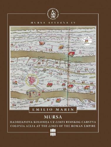 Mursa : Hadrijanova kolonija uz limes Rimskog carstva = Colonia Aelia at the Limes of the Roman Empire / Emilio Marin ; [prijevod Sanja Alexander Pehnec ; fotografija Bruno Jobst]