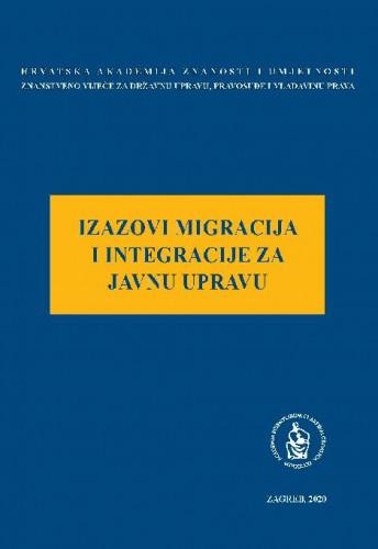 Izazovi migracija i integracije za javnu upravu : okrugli stol održan 28. veljače 2019. u palači Akademije u Zagrebu / uredio Jakša Barbić