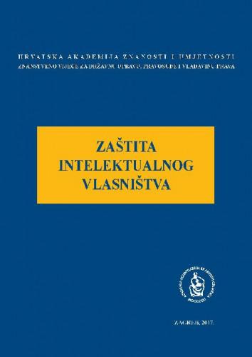 Zaštita intelektualnog vlasništva : okrugli stol održan 18. ožujka 2016. u palači Akademije u Zagrebu ; uredio Jakša Barbić