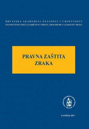 Pravna zaštita zraka : Okrugli stol održan 26. siječnja 2017. u palači Akademije u Zagrebu / uredio Jakša Barbić