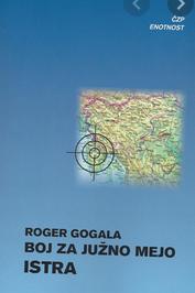 Boj za južno mejo : Istra / Roger Gogala