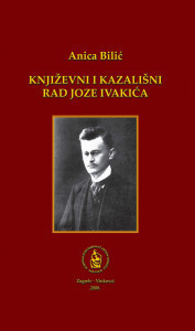 Književni i kazališni rad Joze Ivakića : monografija / Anica Bilić