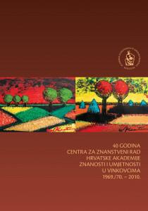40 godina Centra za znanstveni rad Hrvatske akademije znanosti i umjetnosti u Vinkovcima 1969./70.-2010. ; [urednici izdanja Slavko Matić, Anica Bilić]