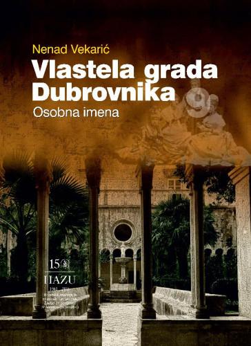 Vlastela grada Dubrovnika : Sv. 9 : Osobna imena : Posebna izdanja. Serija: Prilozi povijesti stanovništva Dubrovnika i okolice