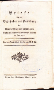 Briefe über die Schiffahrt und Handlung in Ungarn, Sklavonien und Kroatien : geschrieben auf einer Reiser in diesen Ländern, im Jahr 1773. / aus dem Italienischen übersetzt von N. E. K.