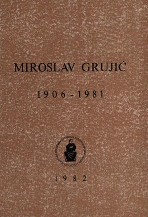 Miroslav Grujić : 1906-1981 / uredio Drago Ikić
