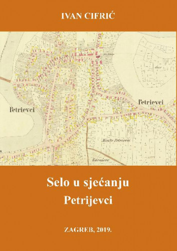 Selo u sjećanju : Petrijevci / Ivan Cifrić; priredio Jakša Primorac ; glavni i odgovorni urednik Dragutin Feletar