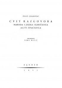 Cvit razgovora naroda i jezika iliričkoga aliti rvackoga / Filip Grabovac ; priredio Tomo Matić