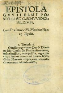 Epistola Gvvilelmi Postelli ad C. Schvvenckfeldivm : cum praefatione M. Matthiae Flaccij Illyrici ..