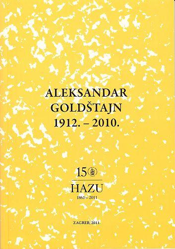 Aleksandar Goldštajn : 1912.-2010. / urednik Jakša Barbić