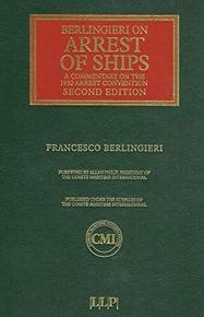 Berlingieri on Arrest of Ships : A commentary on the 1952 Arrest Convention / Francesco Berlingieri