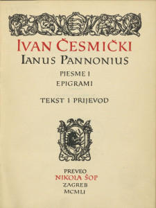 Pjesme i epigrami : tekst i prijevod / Ivan Česmički = Ianus Pannonius; preveo Nikola Šop
