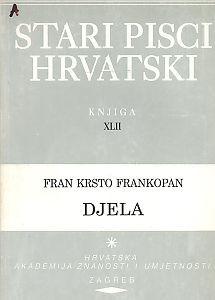 Djela / Fran Krsto Frankopan ; za tisak priredio i uvodnu raspravu napisao Josip Vončina ; urednik Milan Moguš