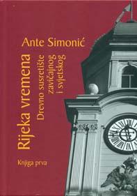 Rijeka vremena : drevno susretište zavičajnog i svjetskog ; knjiga prva / Ante Simonić