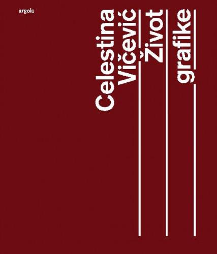 Celestina Vičević : Život grafike / Celestina Vičević; [urednica, predgovor Ana Petković Basletić ; fotografije Ivan Vranjić, Celestina Vičević]
