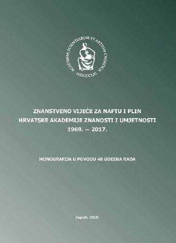 Znanstveno vijeće za naftu i plin Hrvatske akademije znanosti i umjetnosti : : 1969. - 2017. : monografija u povodu 48 godina rada