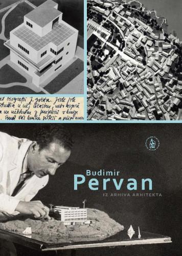 Budimir Pervan : iz arhiva arhitekta / glavni urednik Borka Bobovec