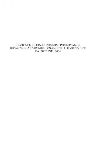 Izvješće o financijskom poslovanju Hrvatske akademije znanosti i umjetnosti za godinu 2004.