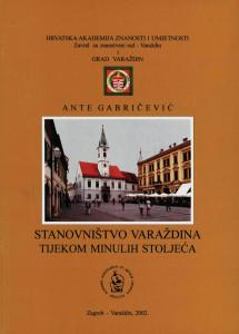 Stanovništvo Varaždina tijekom minulih stoljeća / Ante Gabričević; [glavni i odgovorni urednik Andre Mohorovičić]