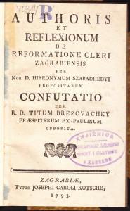 Authoris et Reflexionum de reformatione cleri Zagrabiensis per nob. d. Hieronymum Szabadhedyi propositarum confutatio / per r. d. Titum Brezovachky, praesbiterum ex-paulinum opposita