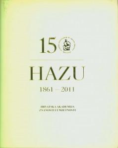 150 godina Hrvatske akademije znanosti i umjetnosti : 1861.-2011. / Hrvatska akademija znanosti i umjetnosti ; [glavni urednik Franjo Šanjek