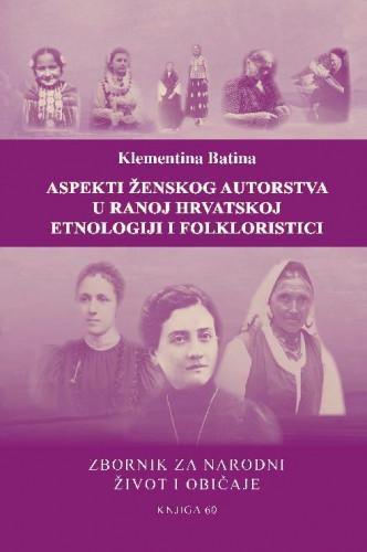 Knj. 60 (2018) : Aspekti ženskog autorstva u ranoj hrvatskoj etnologiji i folkloristici : Zbornik za narodni život i običaje