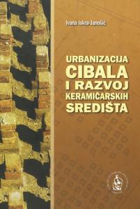 Urbanizacija Cibala i razvoj keramičarskih središta / Ivana Iskra-Janošić ; [fotografije Dražen Bota...[et. al.]