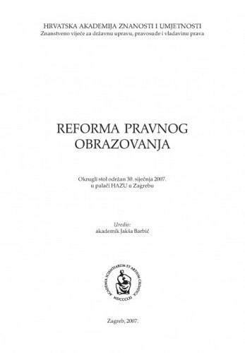 Reforma pravnog obrazovanja : okrugli stol održan 30. siječnja 2007. u palači HAZU u Zagrebu / uredio [i predgovor napisao] Jakša Barbić