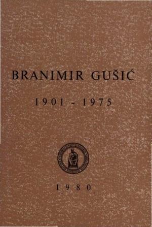 Branimir Gušić : 1901-1975 ; uredio Drago Ikić
