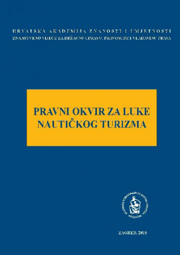 Pravni okvir za luke nautičkog turizma : okrugli stol održan 8. veljače 2018. u palači Akademije u Zagrebu / uredio Jakša Barbić