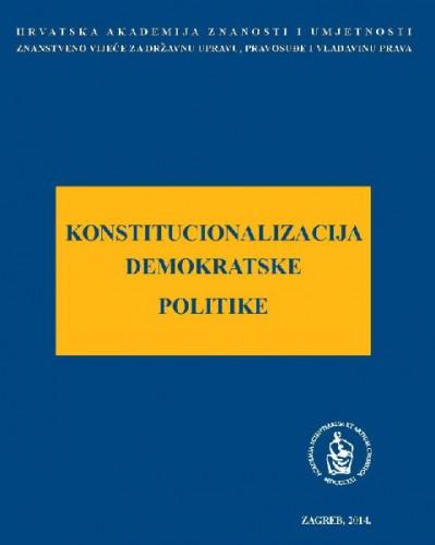 Konstitucionalizacija demokratske politike : okrugli stol održan 18. prosinca 2013. u palači Akademije u Zagrebu ; uredio Arsen Bačić ; glavni urednik serije Jakša Barbić