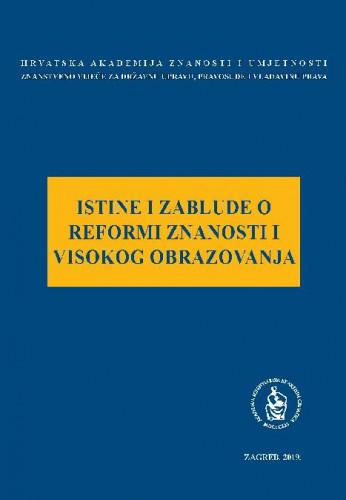 Istine i zablude o reformi znanosti i visokog obrazovanja : okrugli stol održan 28. lipnja 2018. u palači Akademije u Zagrebu / uredio Jakša Barbić