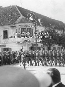 Varaždin i vojska u međuratnom razdoblju (1918.-1941.) / Vladimir Huzjan ; [urednik Stjepan Damjanović]