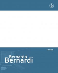 Bernardo Bernardi : dizajnersko djelo arhitekta 1951.- 1985 ; The Design Work of an Architect 1951-1985 / Iva Ceraj; urednik, editor Andrija Mutnjaković ; [prijevod, translated by Graham McMaster]