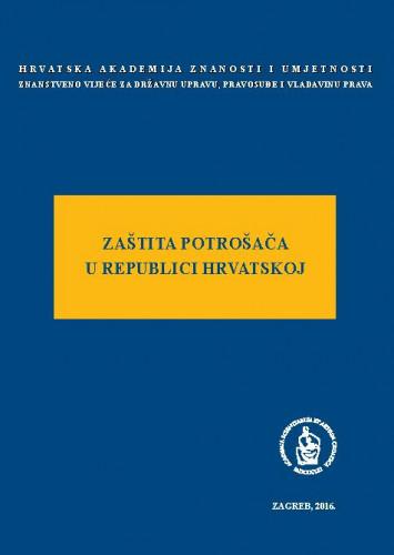 Zaštita potrošača u Republici Hrvatskoj : okrugli stol održan 11. svibnja 2015. u palači Akademije u Zagrebu / uredio Jakša Barbić