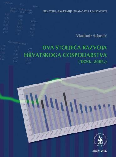 Dva stoljeća razvoja hrvatskoga gospodarstva (1820.-2005.) / Vladimir Stipetić